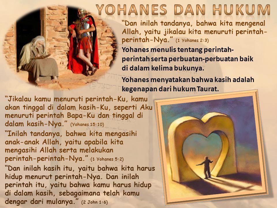 YOHANES DAN HUKUM Dan inilah tandanya, bahwa kita mengenal Allah, yaitu jikalau kita menuruti perintah-perintah-Nya. (1 Yohanes 2:3)