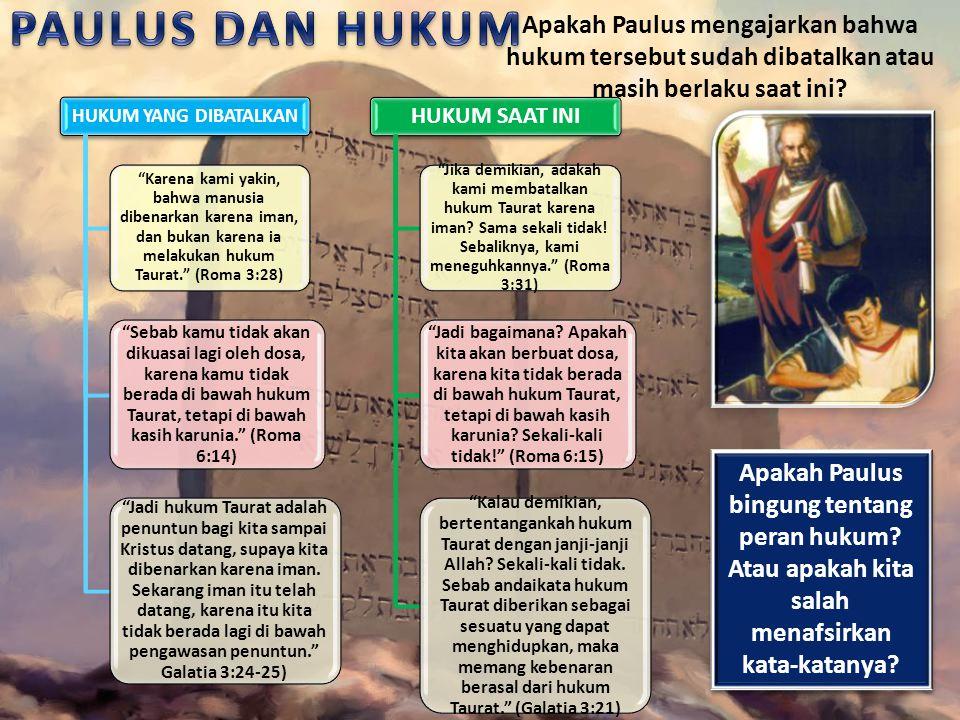 PAULUS DAN HUKUM Apakah Paulus mengajarkan bahwa hukum tersebut sudah dibatalkan atau masih berlaku saat ini