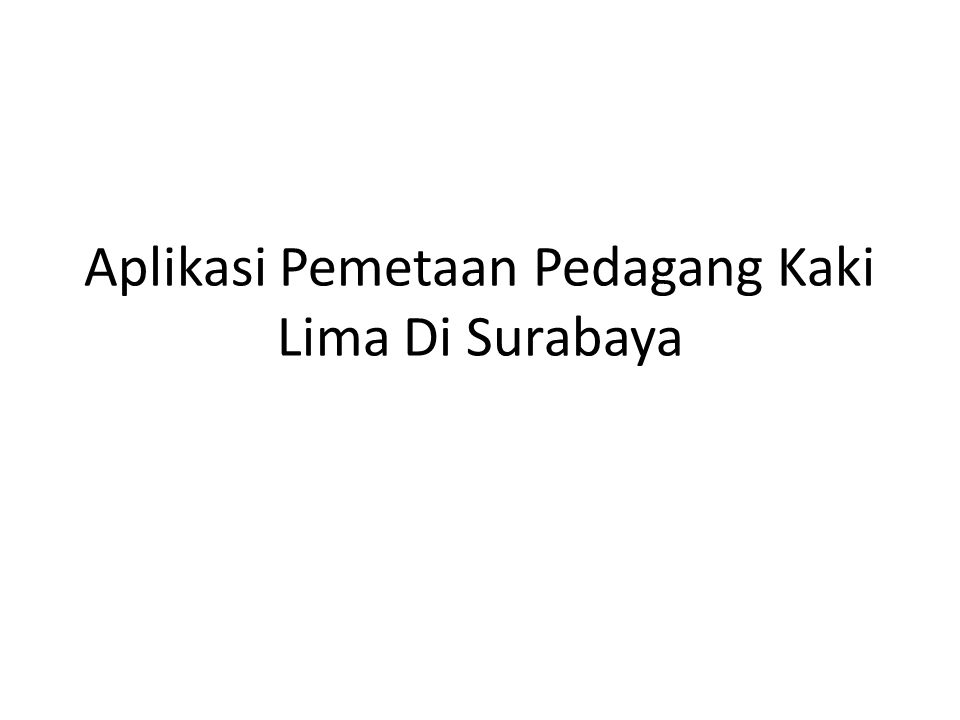 Aplikasi Pemetaan Pedagang Kaki Lima Di Surabaya