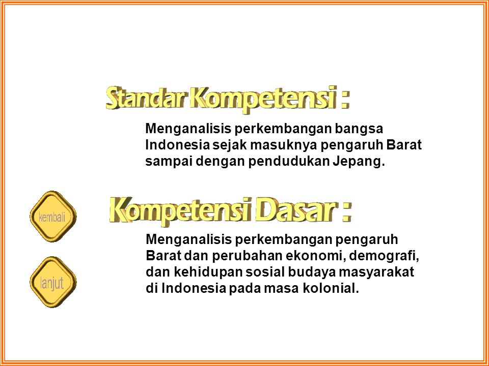 Menganalisis perkembangan bangsa Indonesia sejak masuknya pengaruh Barat sampai dengan pendudukan Jepang.
