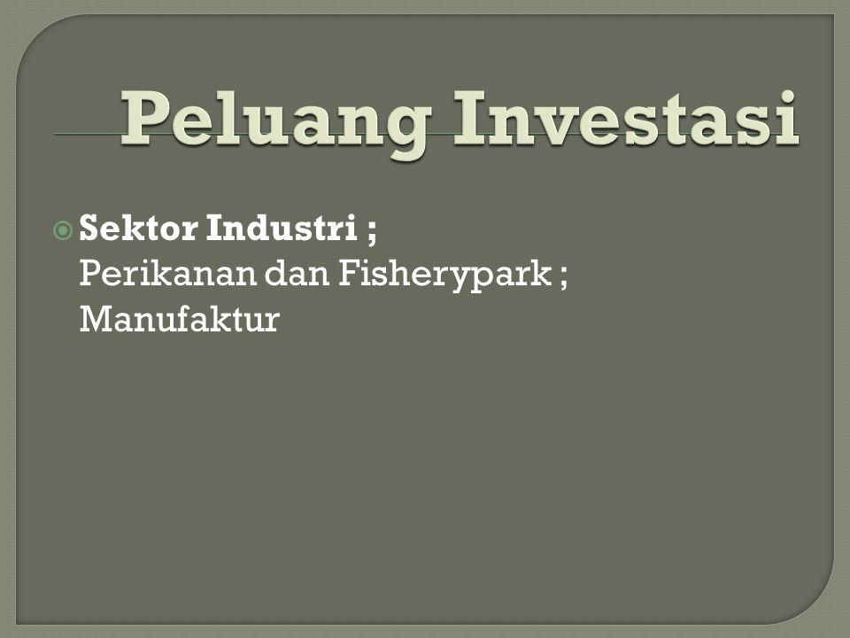 Peluang Investasi Sektor Industri ; Perikanan dan Fisherypark ;