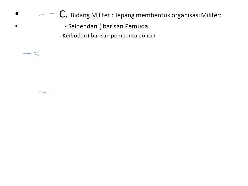 C. Bidang Militer : Jepang membentuk organisasi Militer: