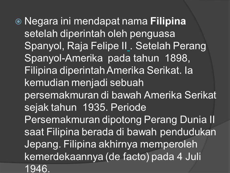 Negara ini mendapat nama Filipina setelah diperintah oleh penguasa Spanyol, Raja Felipe II .