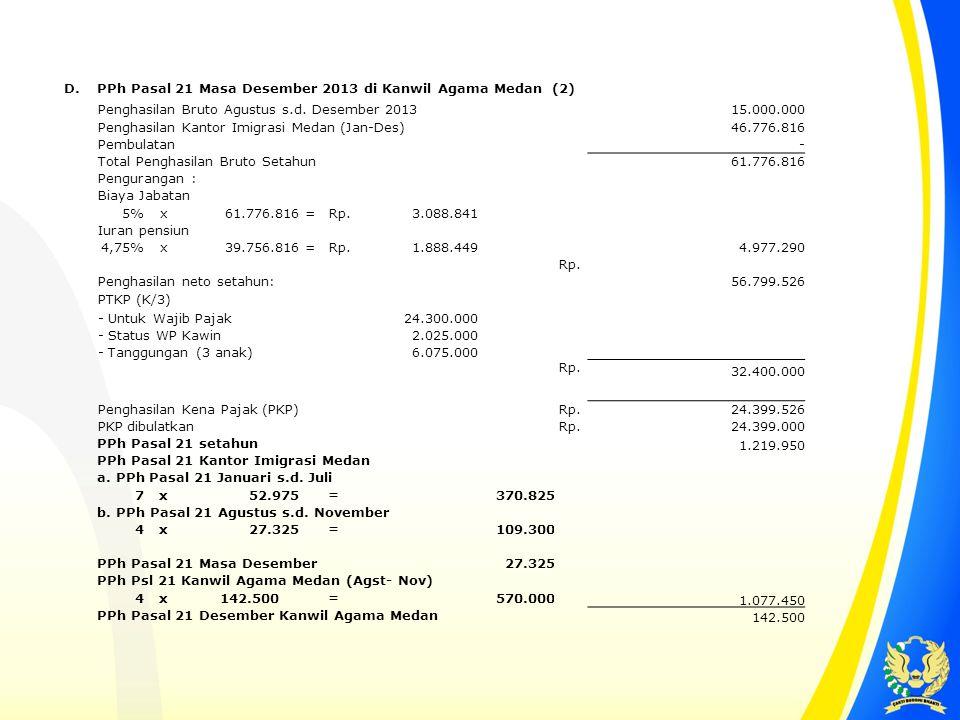 D. PPh Pasal 21 Masa Desember 2013 di Kanwil Agama Medan (2) Penghasilan Bruto Agustus s.d. Desember 2013.
