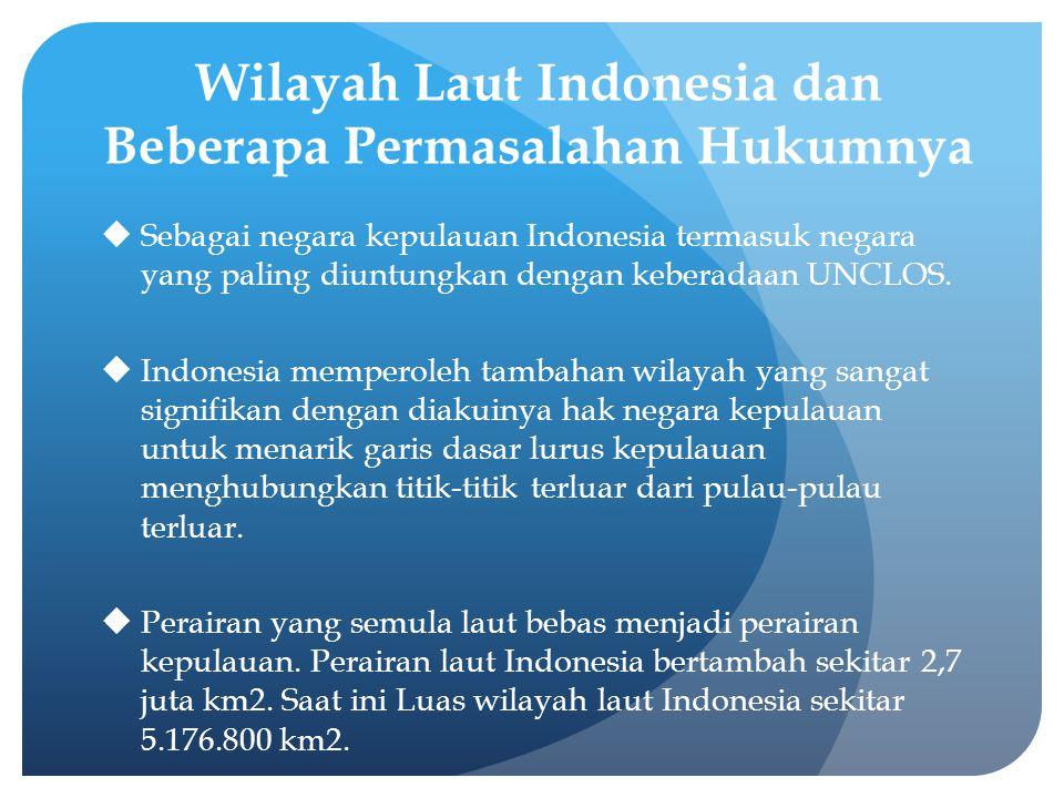 Wilayah Laut Indonesia dan Beberapa Permasalahan Hukumnya