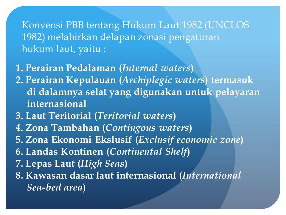 Konvensi PBB tentang Hukum Laut 1982 (UNCLOS 1982) melahirkan delapan zonasi pengaturan hukum laut, yaitu :