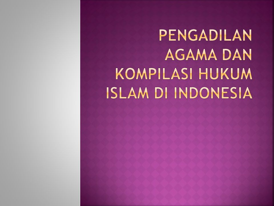 Pengadilan Agama Dan Kompilasi Hukum Islam Di Indonesia