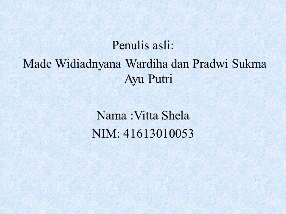 Penulis asli: Made Widiadnyana Wardiha dan Pradwi Sukma Ayu Putri Nama :Vitta Shela NIM: 41613010053