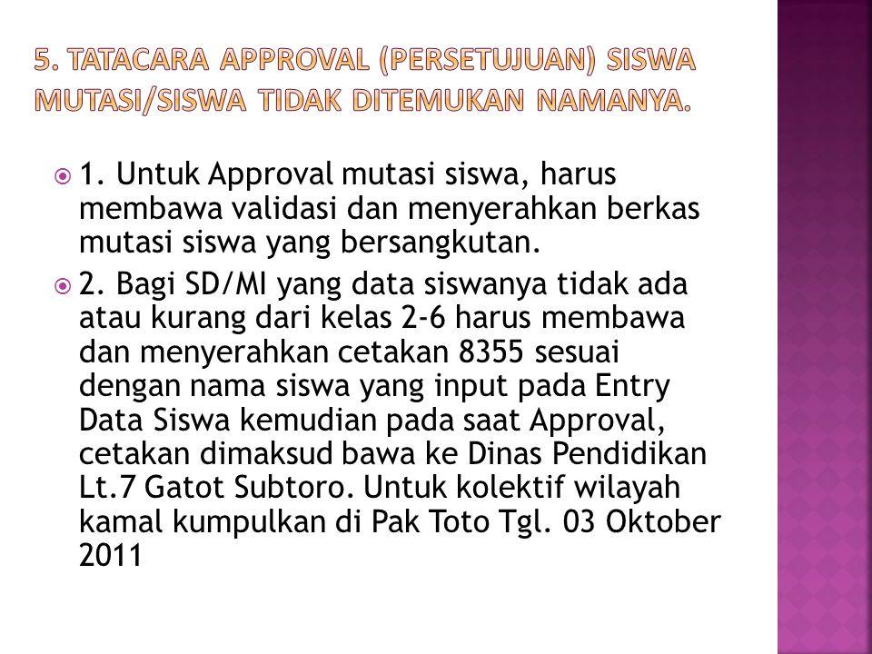 5. Tatacara Approval (persetujuan) siswa mutasi/siswa tidak ditemukan namanya.