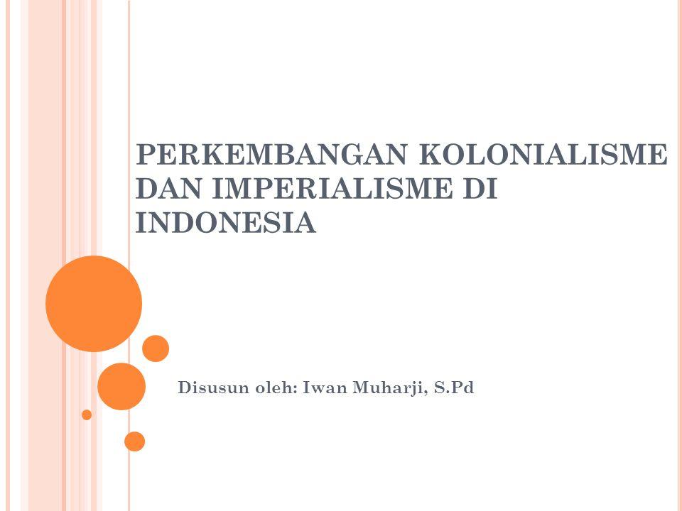 PERKEMBANGAN KOLONIALISME DAN IMPERIALISME DI INDONESIA