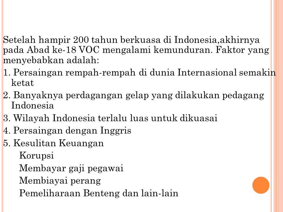 Setelah hampir 200 tahun berkuasa di Indonesia,akhirnya pada Abad ke-18 VOC mengalami kemunduran.