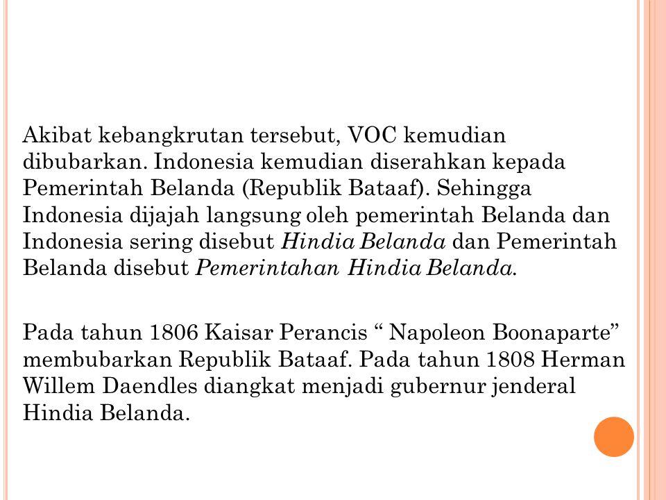 Akibat kebangkrutan tersebut, VOC kemudian dibubarkan