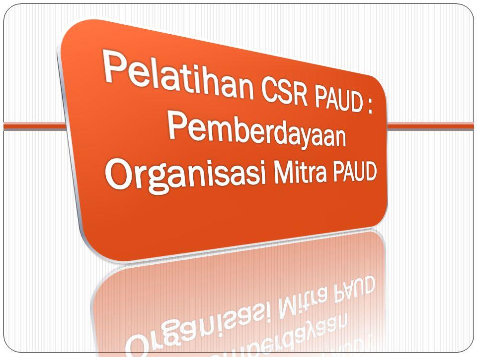 Pelatihan CSR PAUD : Pemberdayaan Organisasi Mitra PAUD