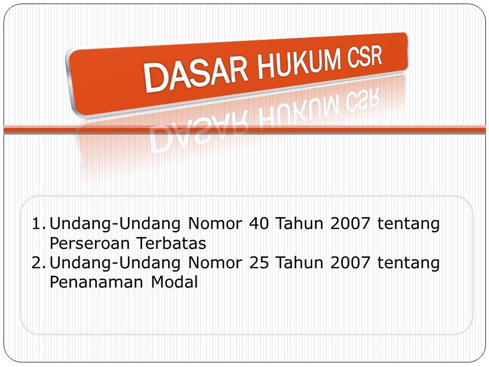 DASAR HUKUM CSR Undang-Undang Nomor 40 Tahun 2007 tentang Perseroan Terbatas.
