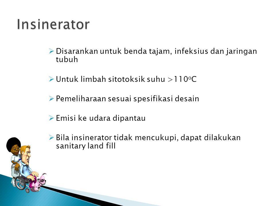 Insinerator Disarankan untuk benda tajam, infeksius dan jaringan tubuh