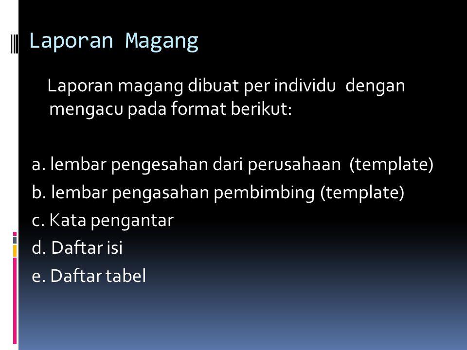 Laporan Magang Laporan magang dibuat per individu dengan mengacu pada format berikut: a. lembar pengesahan dari perusahaan (template)
