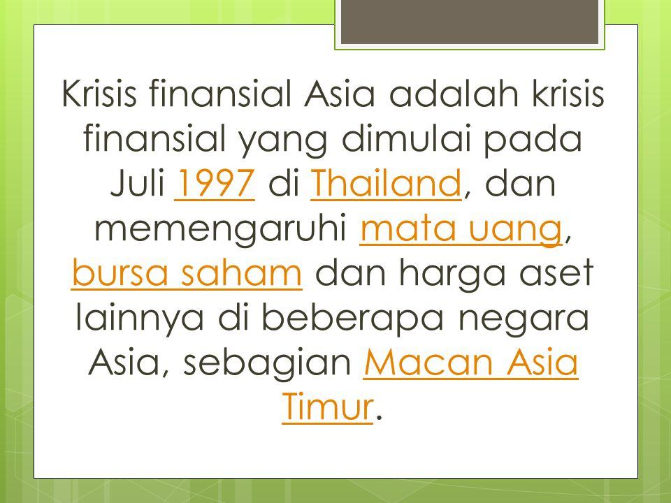Krisis finansial Asia adalah krisis finansial yang dimulai pada Juli 1997 di Thailand, dan memengaruhi mata uang, bursa saham dan harga aset lainnya di beberapa negara Asia, sebagian Macan Asia Timur.