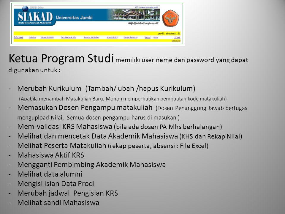 Ketua Program Studi memiliki user name dan password yang dapat digunakan untuk :