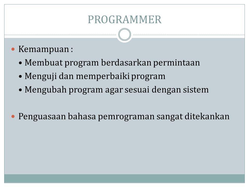 PROGRAMMER Kemampuan : • Membuat program berdasarkan permintaan