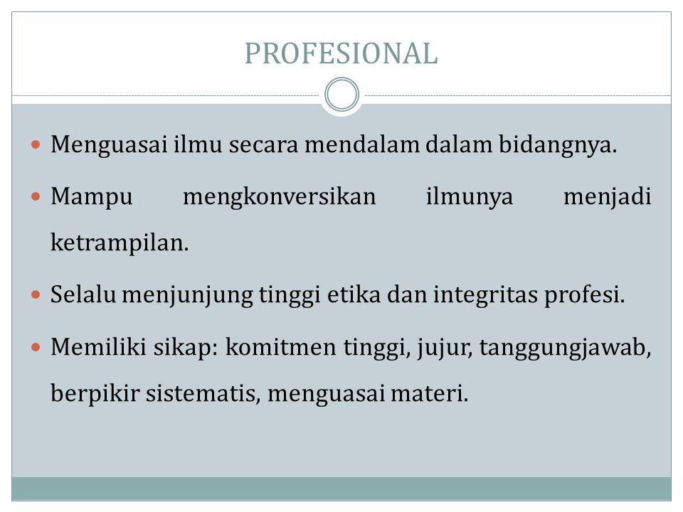 PROFESIONAL Menguasai ilmu secara mendalam dalam bidangnya.