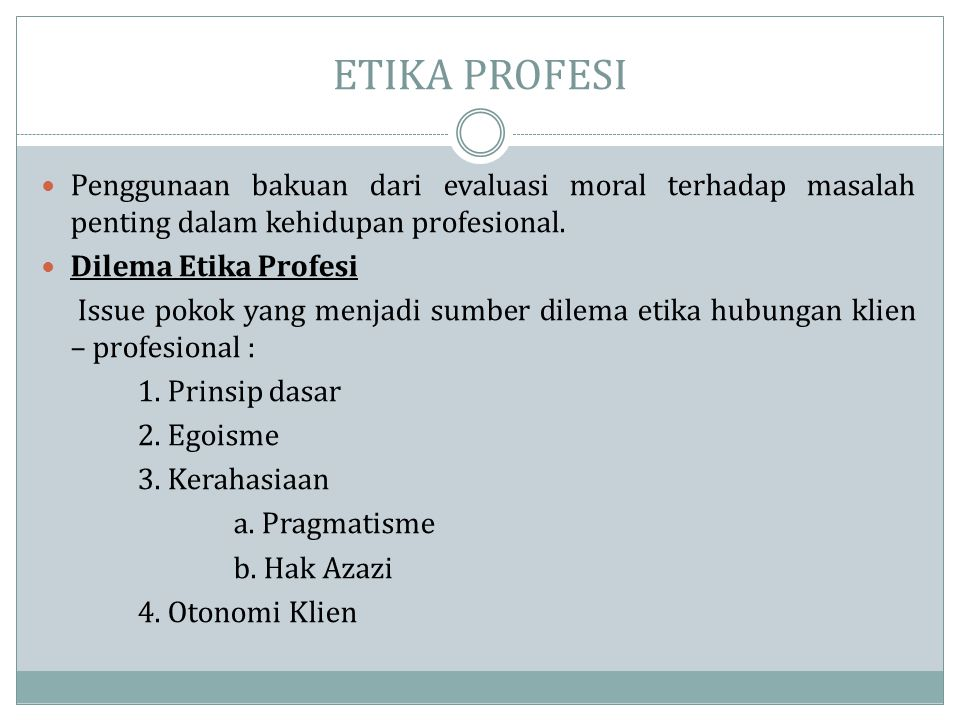 ETIKA PROFESI Penggunaan bakuan dari evaluasi moral terhadap masalah penting dalam kehidupan profesional.
