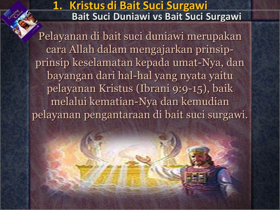 1. Kristus di Bait Suci Surgawi Bait Suci Duniawi vs Bait Suci Surgawi