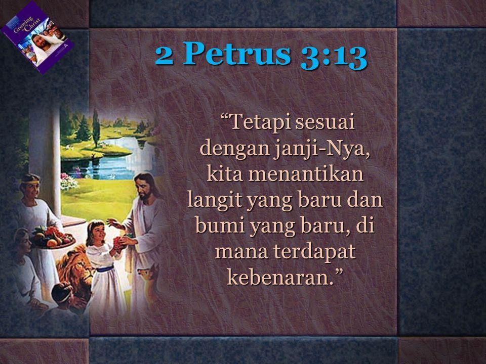 2 Petrus 3:13 Tetapi sesuai dengan janji-Nya, kita menantikan langit yang baru dan bumi yang baru, di mana terdapat kebenaran.
