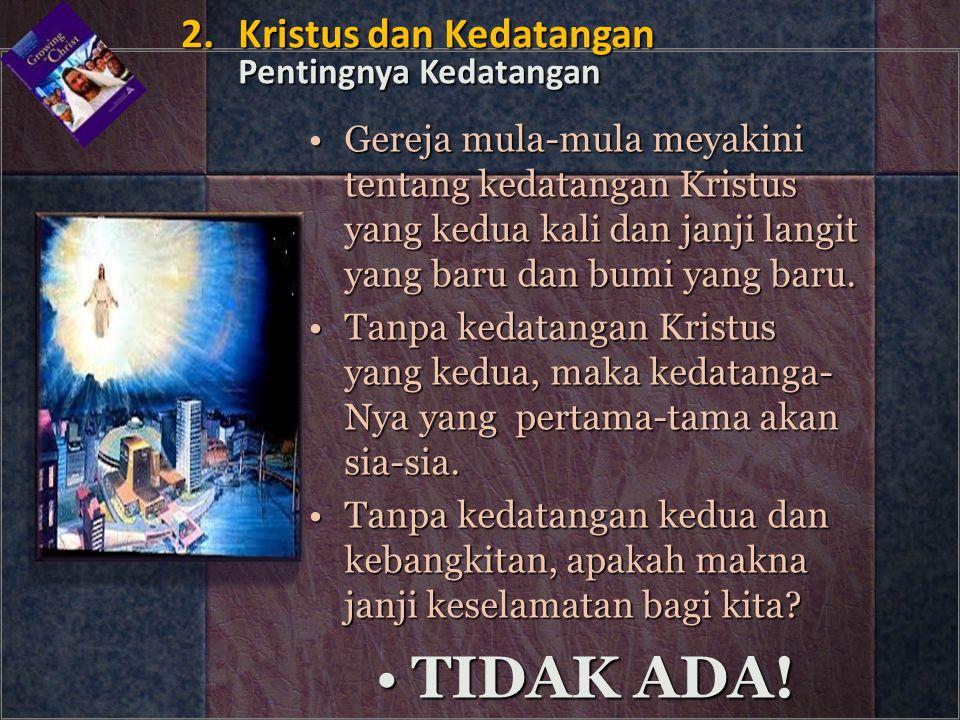 TIDAK ADA! 2. Kristus dan Kedatangan Pentingnya Kedatangan