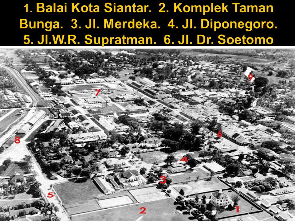 1. Balai Kota Siantar. 2. Komplek Taman Bunga. 3. Jl. Merdeka. 4. Jl