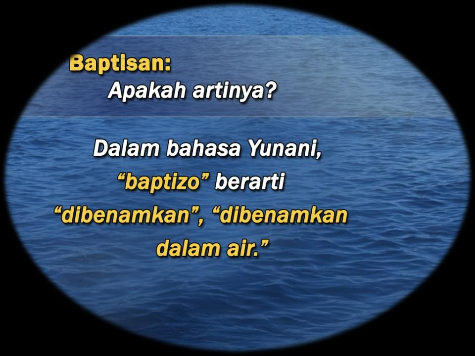 Baptism: What does it mean The Greek word, baptizo means