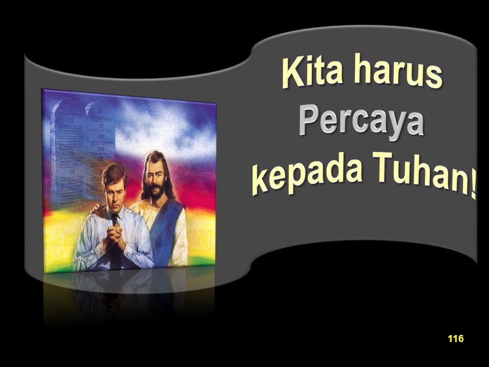 Kita harus Percaya kepada Tuhan!
