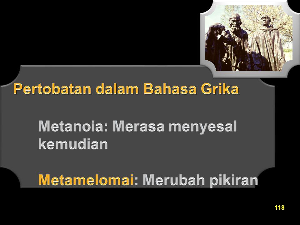 Metanoia: Merasa menyesal kemudian Metamelomai: Merubah pikiran