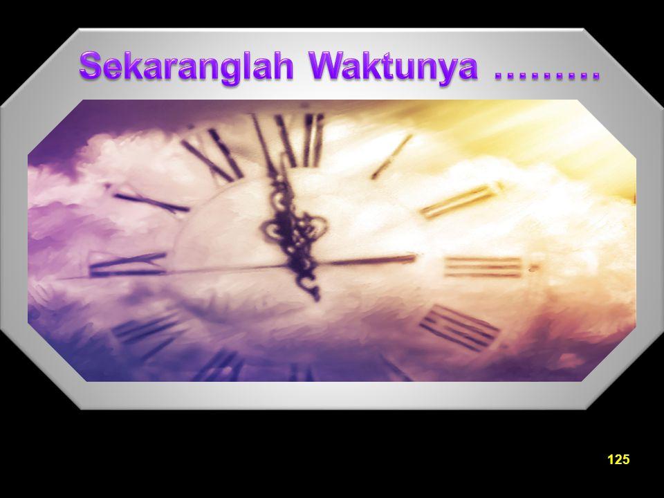 Sekaranglah Waktunya ………