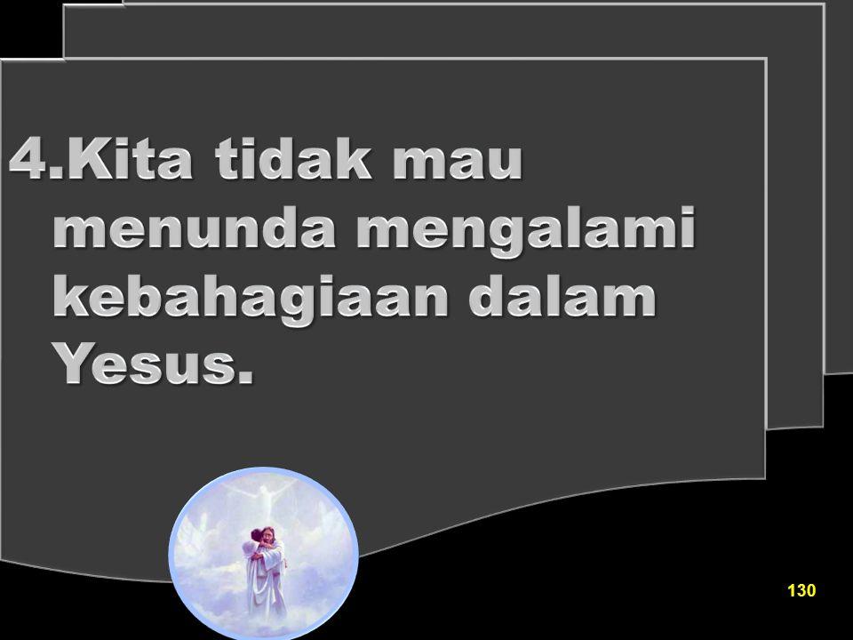 Kita tidak mau menunda mengalami kebahagiaan dalam Yesus.