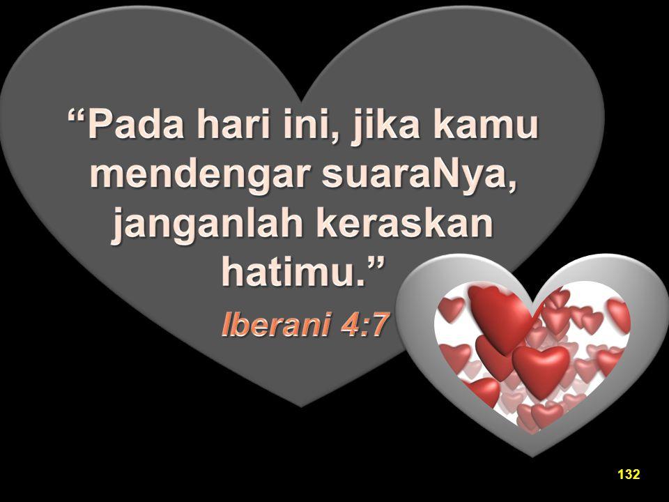 Pada hari ini, jika kamu mendengar suaraNya, janganlah keraskan hatimu.