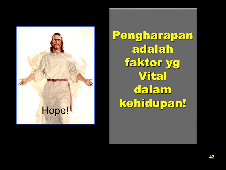 Pengharapan adalah faktor yg Vital dalam kehidupan!