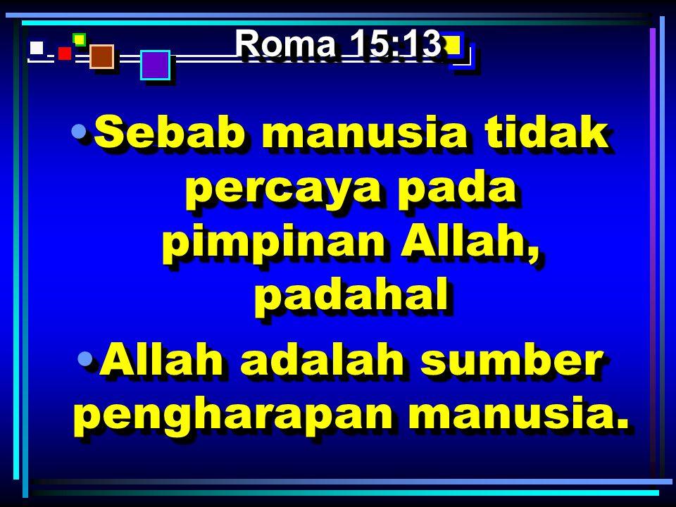 Sebab manusia tidak percaya pada pimpinan Allah, padahal