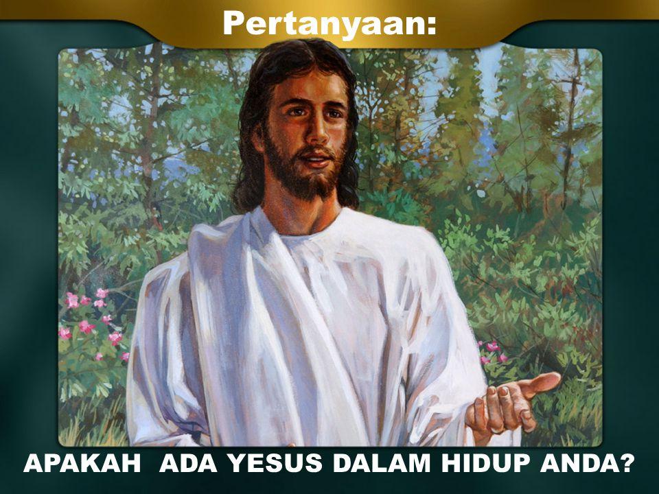 APAKAH ADA YESUS DALAM HIDUP ANDA