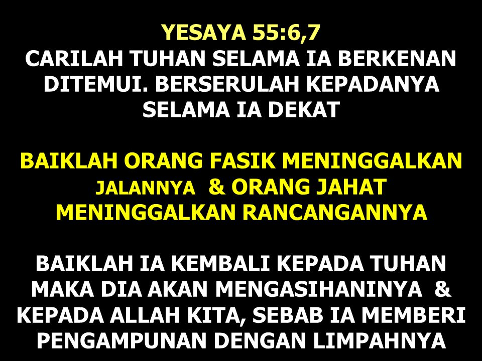 YESAYA 55:6,7 CARILAH TUHAN SELAMA IA BERKENAN DITEMUI