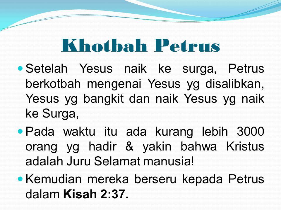 Khotbah Petrus Setelah Yesus naik ke surga, Petrus berkotbah mengenai Yesus yg disalibkan, Yesus yg bangkit dan naik Yesus yg naik ke Surga,