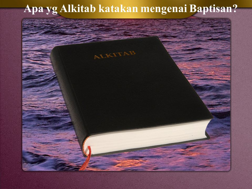 Apa yg Alkitab katakan mengenai Baptisan