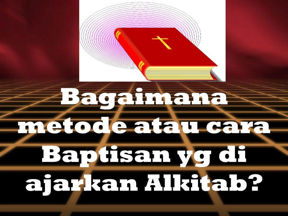 Bagaimana metode atau cara Baptisan yg di ajarkan Alkitab