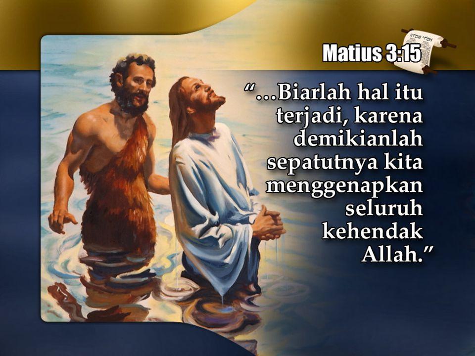 Yesus berkata kepada Yohanes, Biarlah hal itu terjadi; . . .