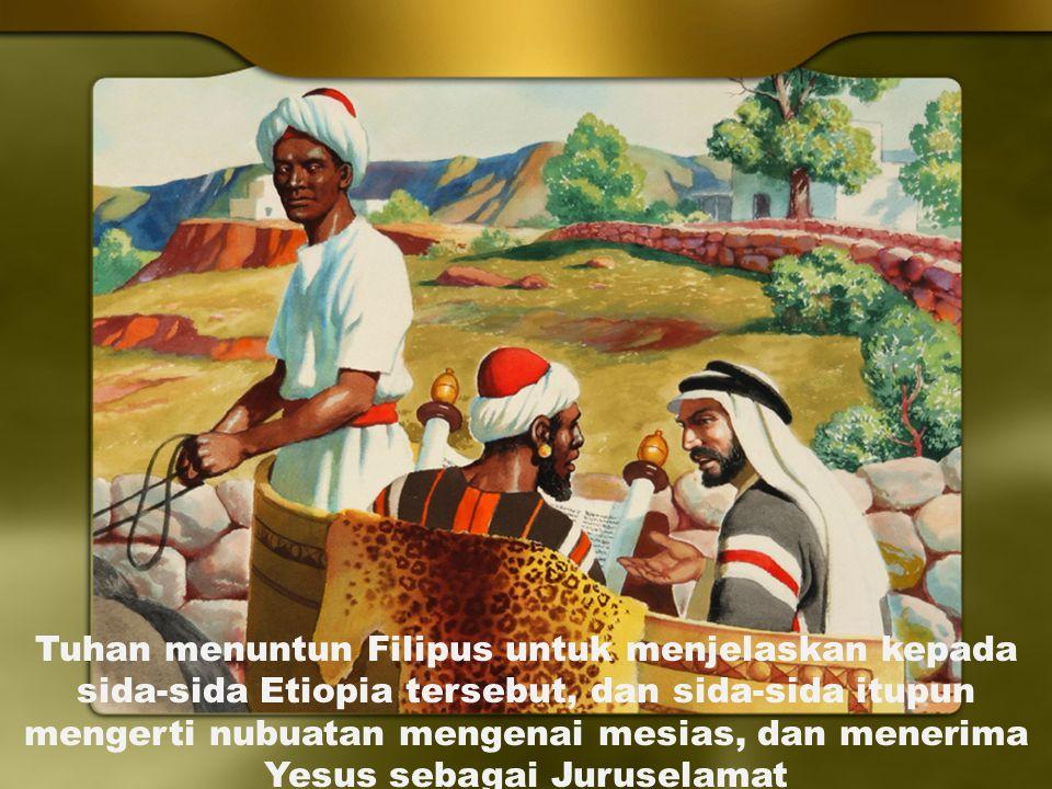 Tuhan menuntun Filipus untuk menjelaskan kepada sida-sida Etiopia tersebut, dan sida-sida itupun mengerti nubuatan mengenai mesian, dan menerima Yesus sebagai Juruselamat.
