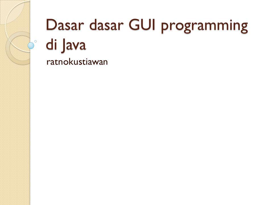 Dasar dasar GUI programming di Java