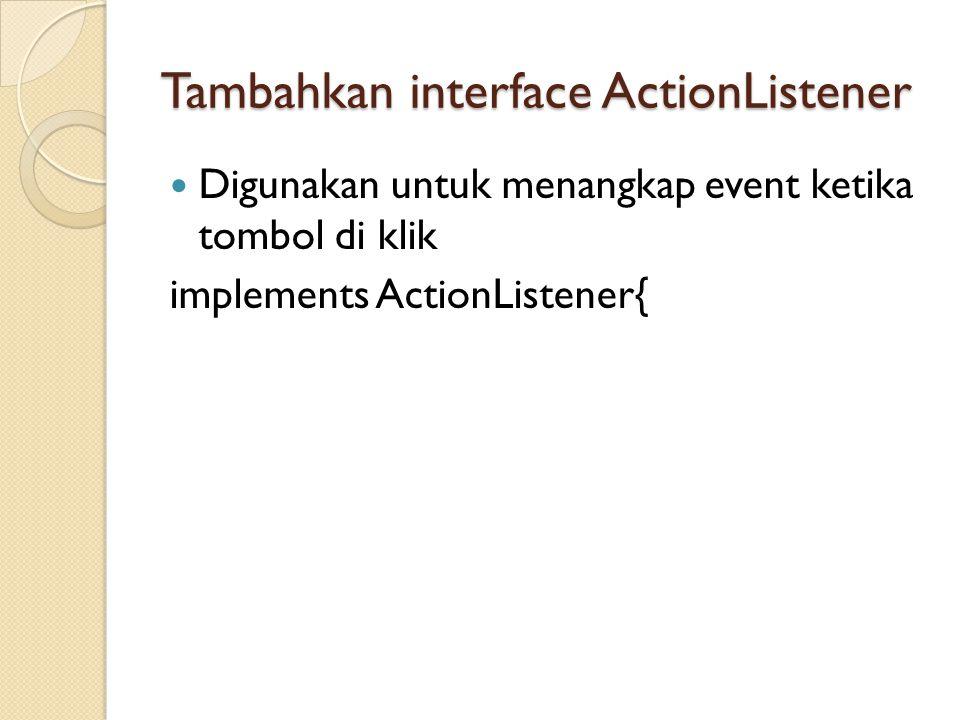 Tambahkan interface ActionListener