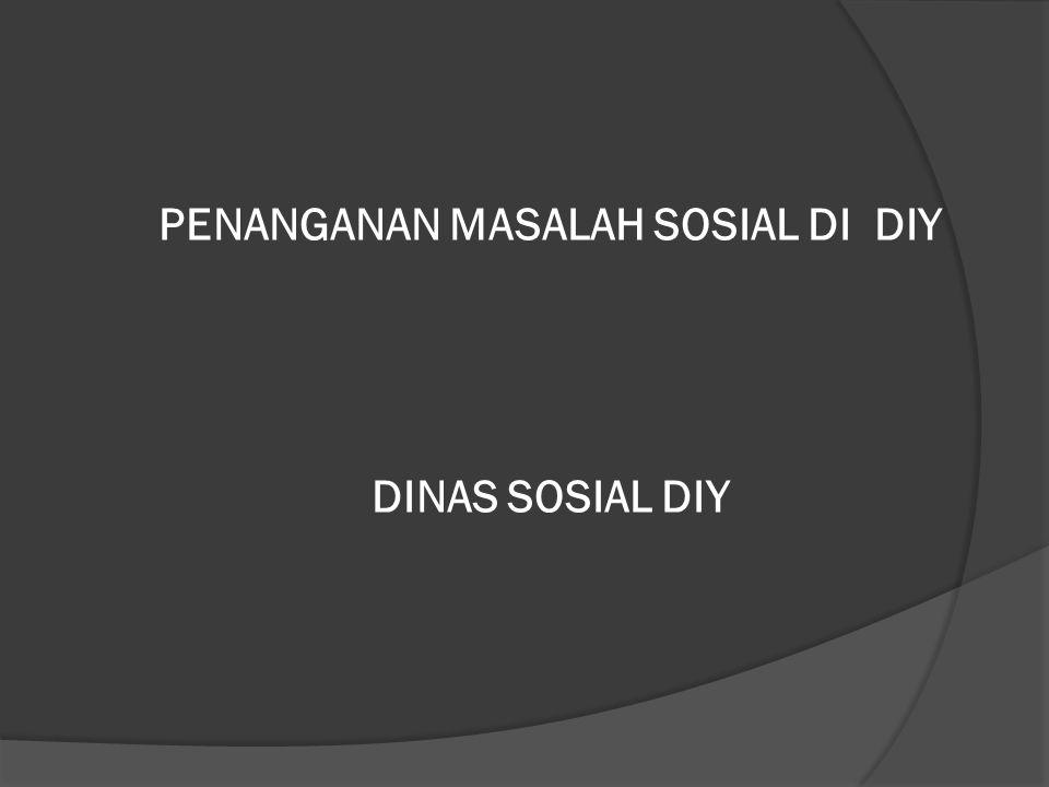 PENANGANAN MASALAH SOSIAL DI DIY DINAS SOSIAL DIY