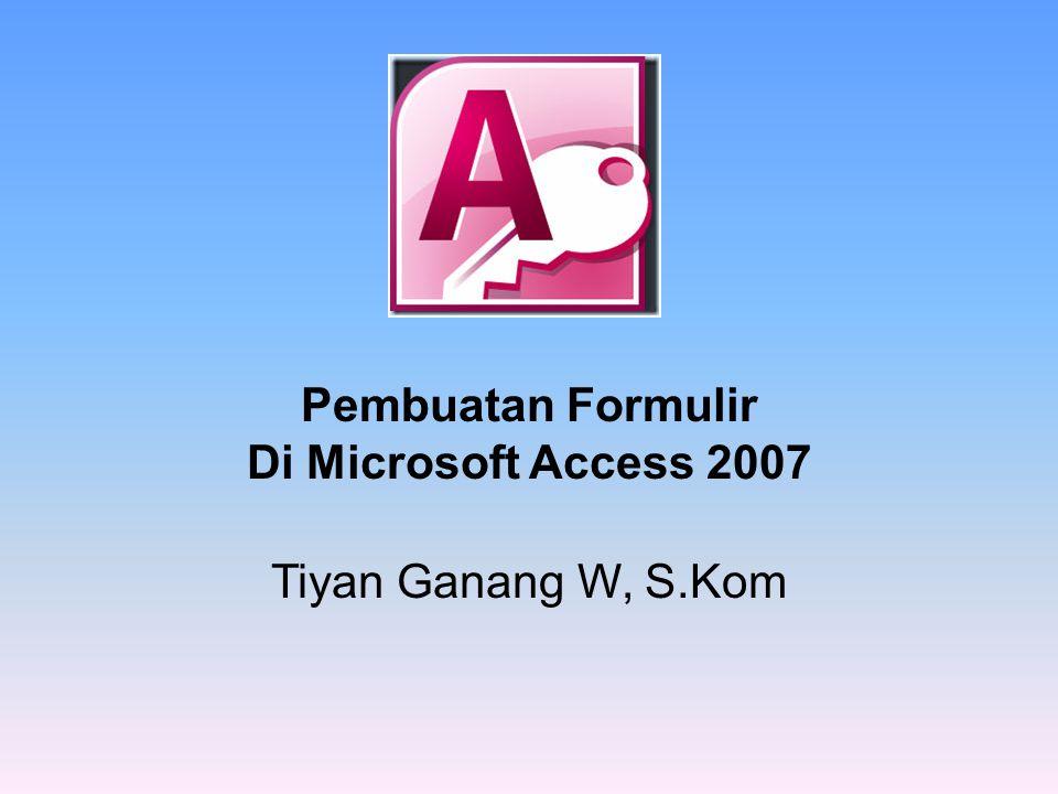 Pembuatan Formulir Di Microsoft Access 2007