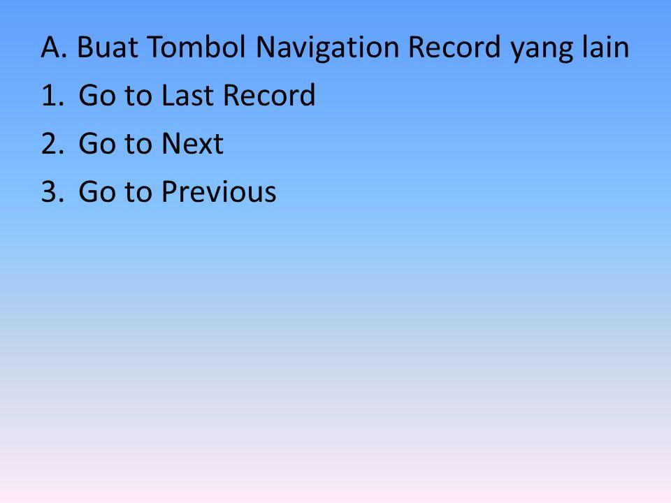 A. Buat Tombol Navigation Record yang lain