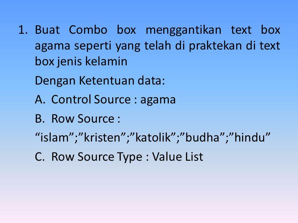 Buat Combo box menggantikan text box agama seperti yang telah di praktekan di text box jenis kelamin